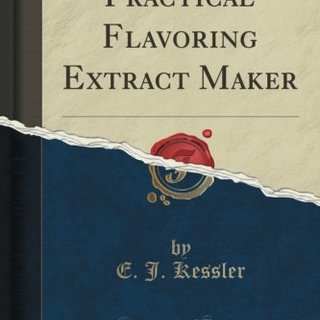 Practical Flavoring Extract Maker (Classic Reprint)