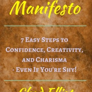 Improv Manifesto: 7 Easy Steps to Confidence, Creativity, and Charisma - Even If You're Shy! (Think On Your Feet Under Pressure: Tools from Improvisational Theater and Improv Comedy.)