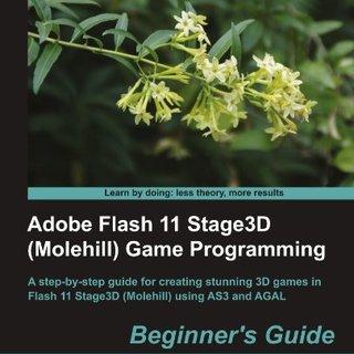 Adobe Flash 11 Stage3D (Molehill) Game Programming Beginner's Guide