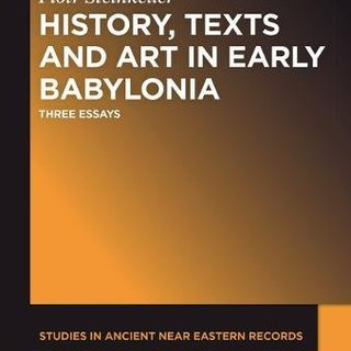 History, Texts and Art in Early Babylonia (Studies in Ancient Near Eastern Records (Saner))