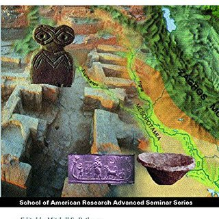 Uruk Mesopotamia and Its Neighbors: Cross-cultural Interactions in the Era of State Formation (School for Advanced Research Advanced Seminar Series)