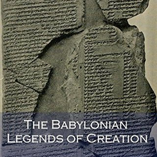 The Babylonian Legends of Creation (Illustrated)