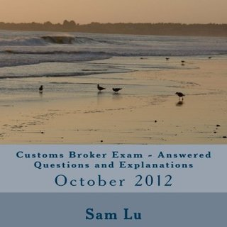 Customs Broker Exam Answered Questions and Explanations: October 2012 (Volume 30)