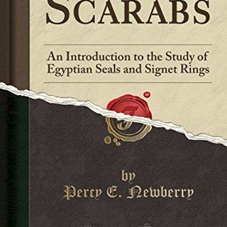 Scarabs: An Introduction to the Study of Egyptian Seals and Signet Rings (Classic Reprint)