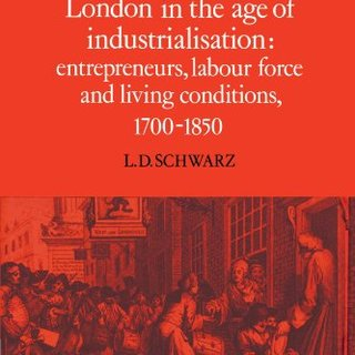 London in the Age of Industrialisation: Entrepreneurs, Labour Force and Living Conditions, 1700-1850 (Cambridge Studies in Population, Economy and Society in Past Time)