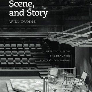 Character, Scene, and Story: New Tools from the Dramatic Writer's Companion (Chicago Guides to Writing, Editing, and Publishing)